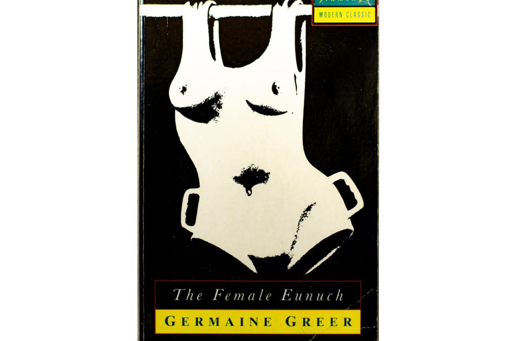 The Female Eunuch ΒΥ Germaine Greer