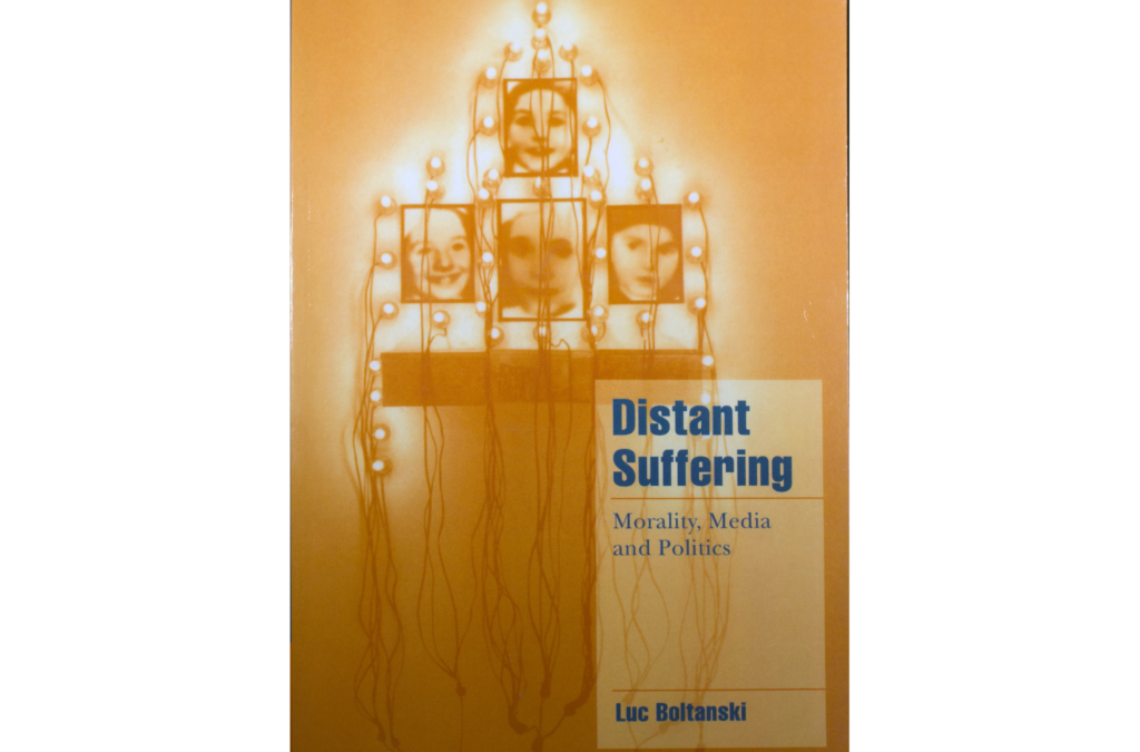 Distant Suffering – Morality, Media and Politics BY Luc Boltanski